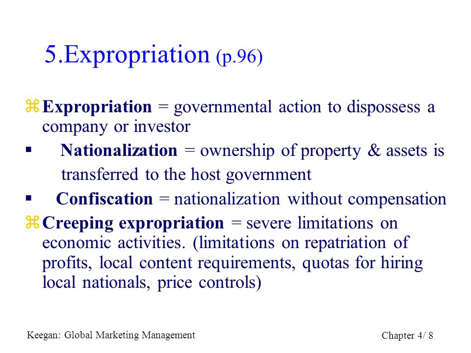 5.Expropriation (p.96) Expropriation = governmental action to dispossess a company or investor. Nationalization = ownership of property & assets is.