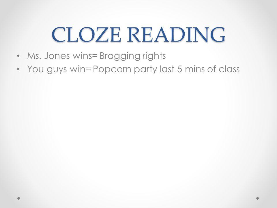 CLOZE READING Ms. Jones wins= Bragging rights