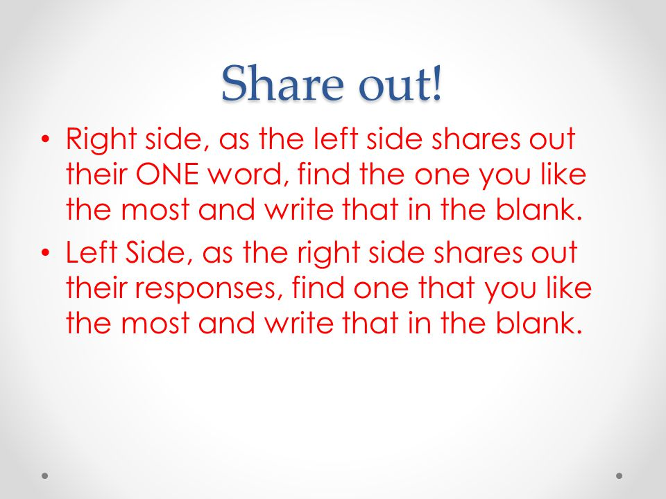 Share out! Right side, as the left side shares out their ONE word, find the one you like the most and write that in the blank.