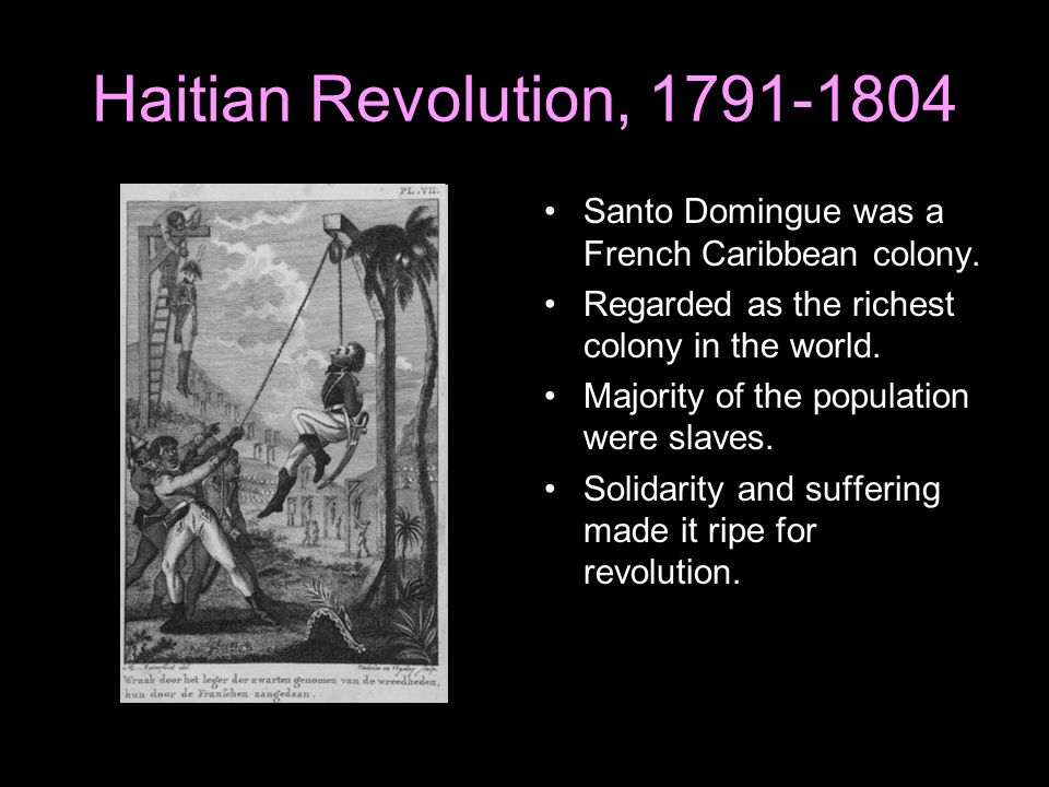 Haitian Revolution, 1791-1804 Santo Domingue was a French Caribbean colony. Regarded as the richest colony in the world.