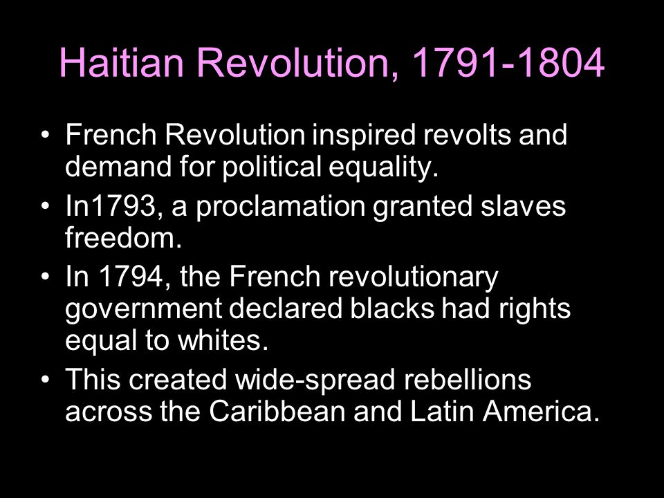 Haitian Revolution, 1791-1804 French Revolution inspired revolts and demand for political equality.