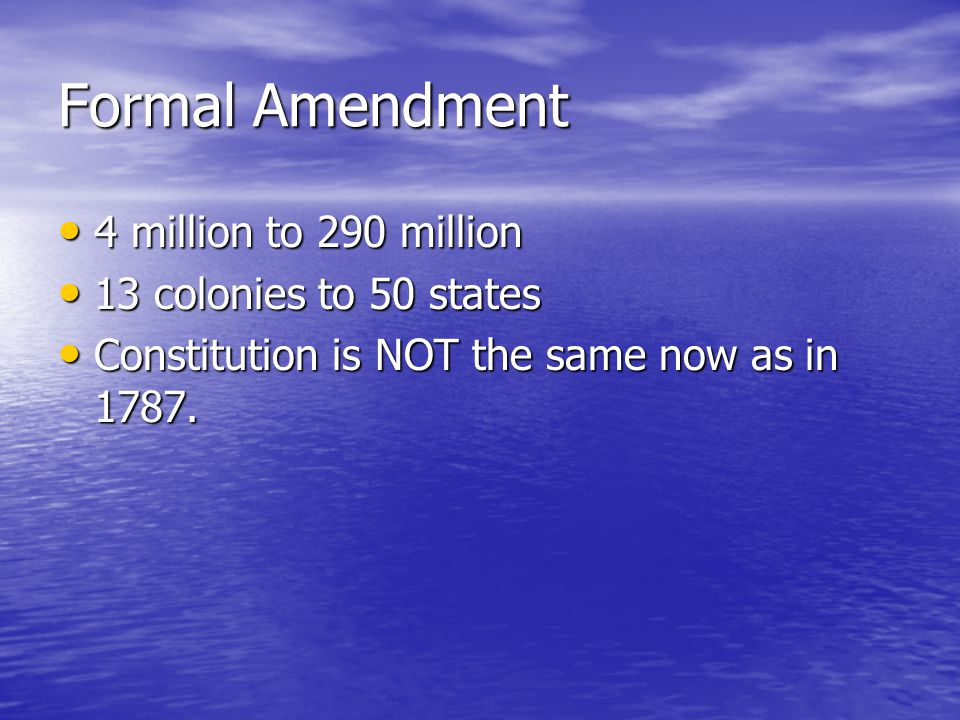 Formal Amendment 4 million to 290 million 13 colonies to 50 states