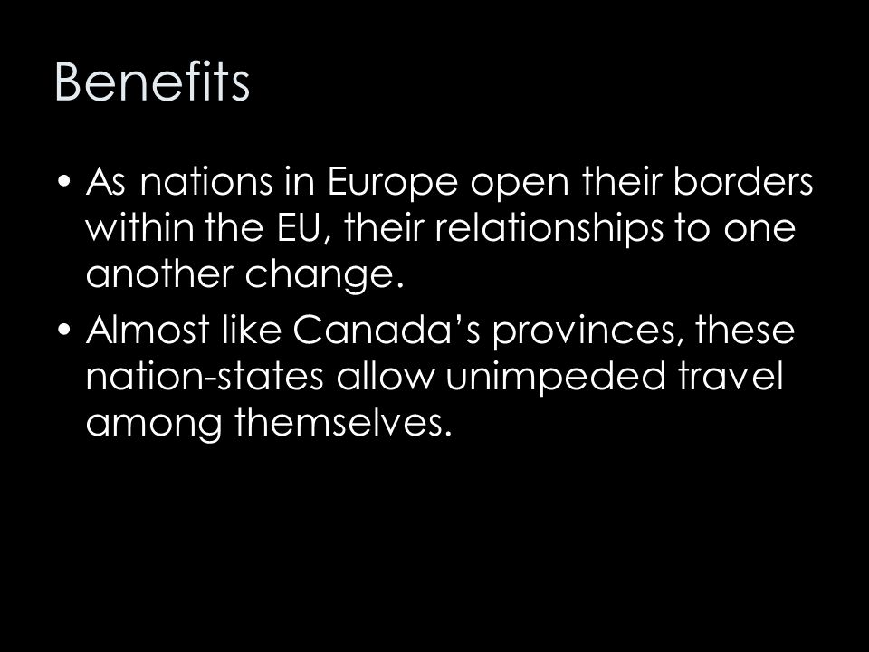 Benefits As nations in Europe open their borders within the EU, their relationships to one another change.