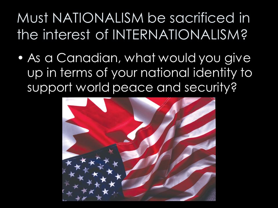 Must NATIONALISM be sacrificed in the interest of INTERNATIONALISM