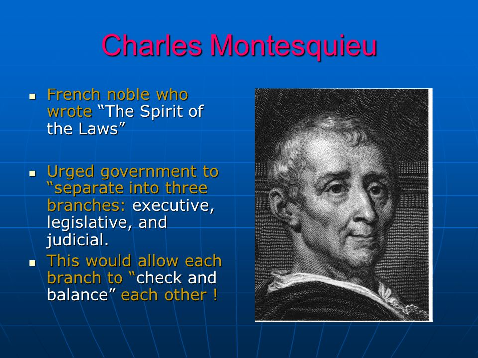 Charles Montesquieu French noble who wrote The Spirit of the Laws