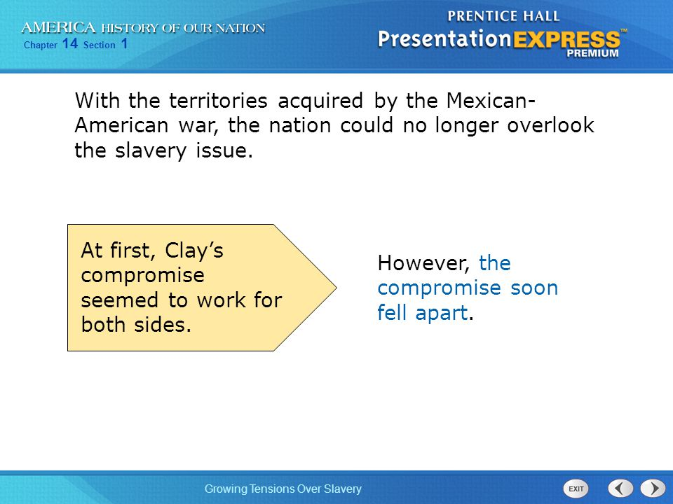 With the territories acquired by the Mexican-American war, the nation could no longer overlook the slavery issue.