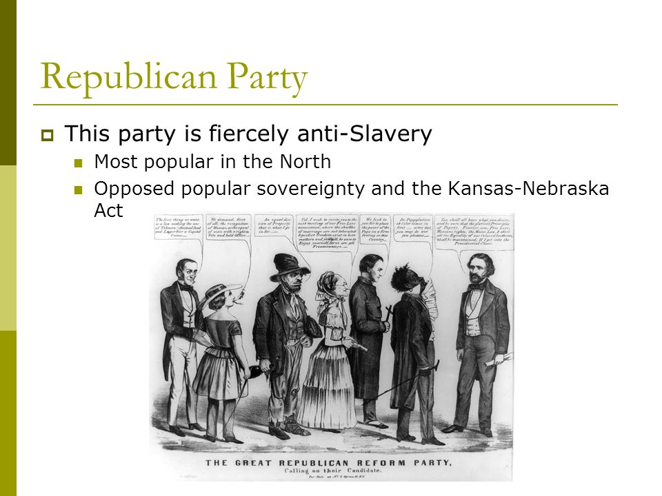 Republican Party This party is fiercely anti-Slavery