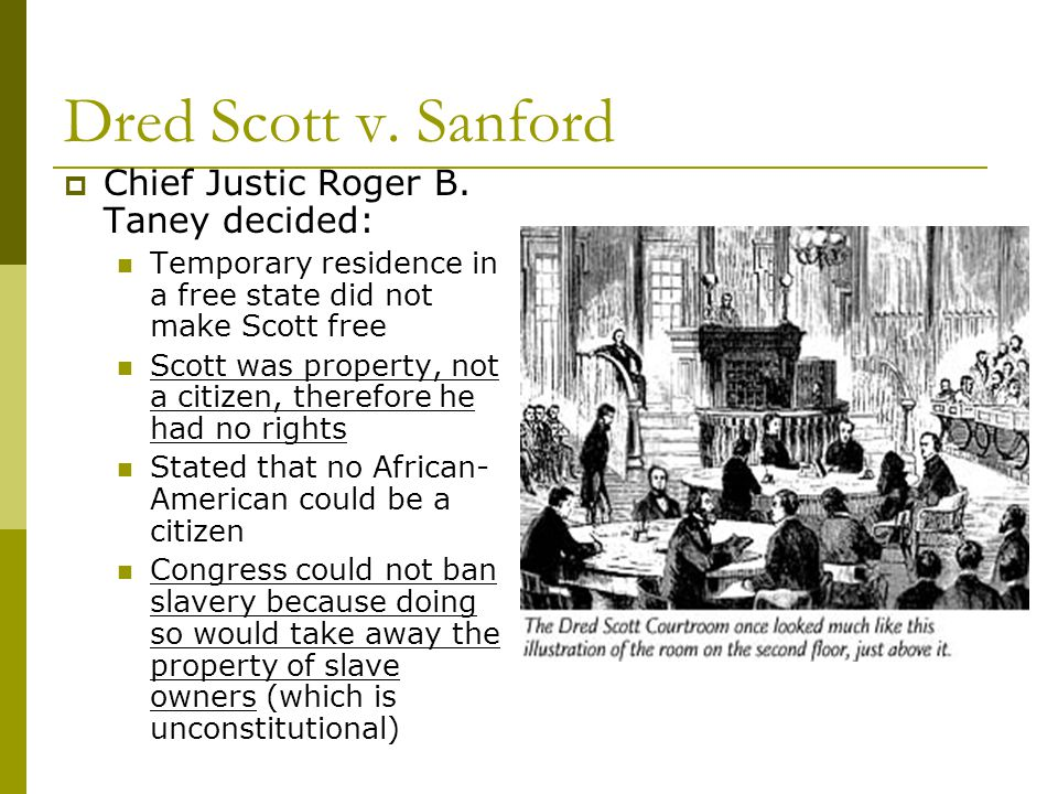 Dred Scott v. Sanford Chief Justic Roger B. Taney decided: