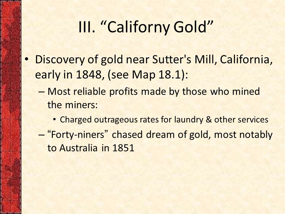 III. Californy Gold Discovery of gold near Sutter s Mill, California, early in 1848, (see Map 18.1):