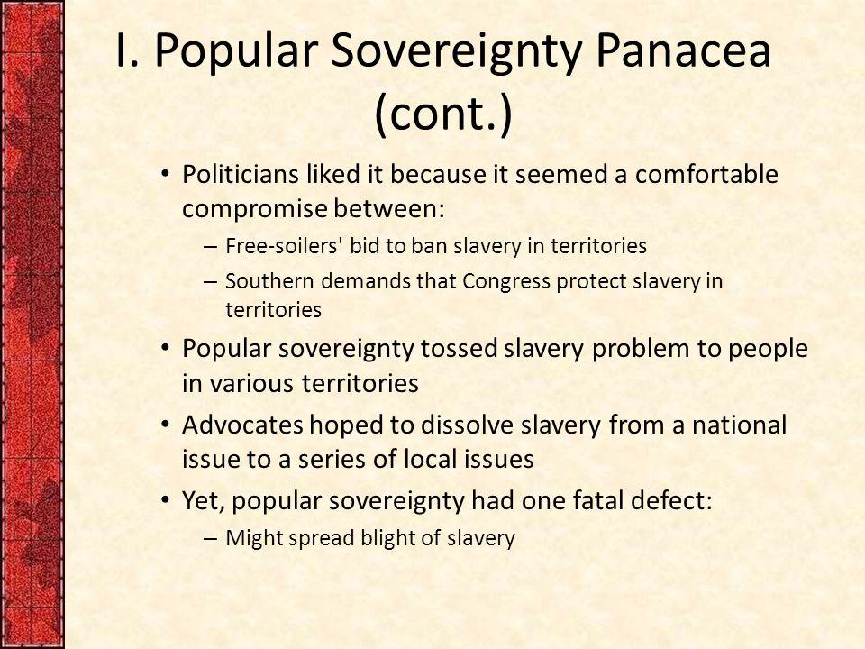 I. Popular Sovereignty Panacea (cont.)