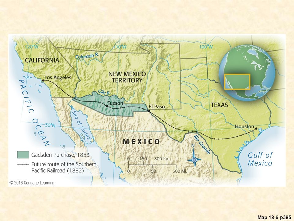 Map 18.6 The Gadsden Purchase, 1853 © 2016 Cengage Learning Map 18-6 p395