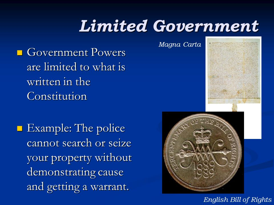 Limited Government Magna Carta. Government Powers are limited to what is written in the Constitution.