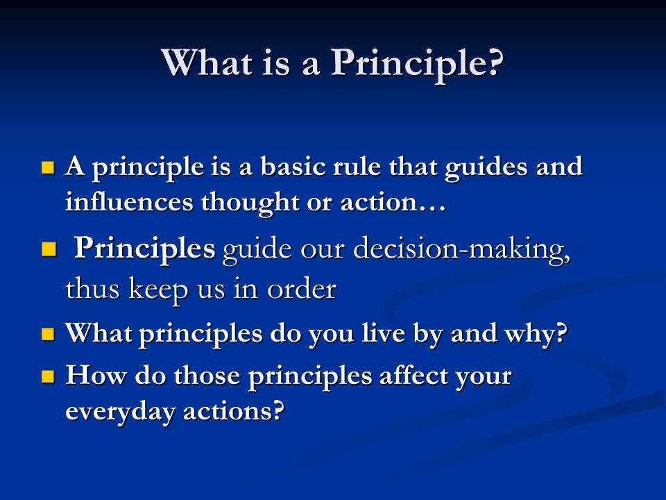What is a Principle A principle is a basic rule that guides and influences thought or action…