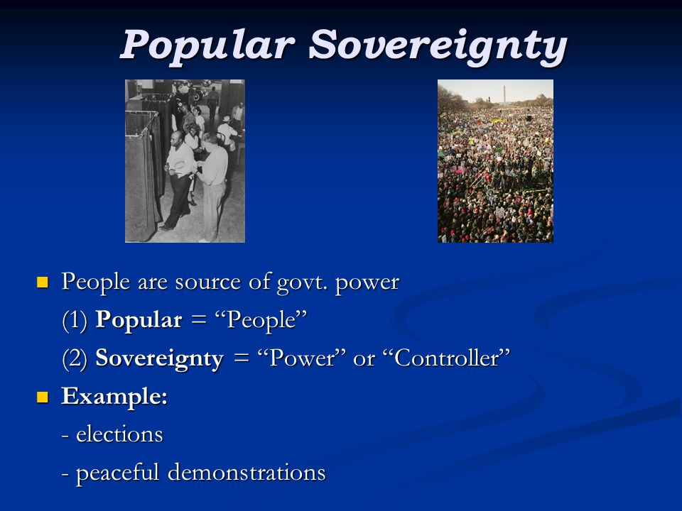 Popular Sovereignty People are source of govt. power