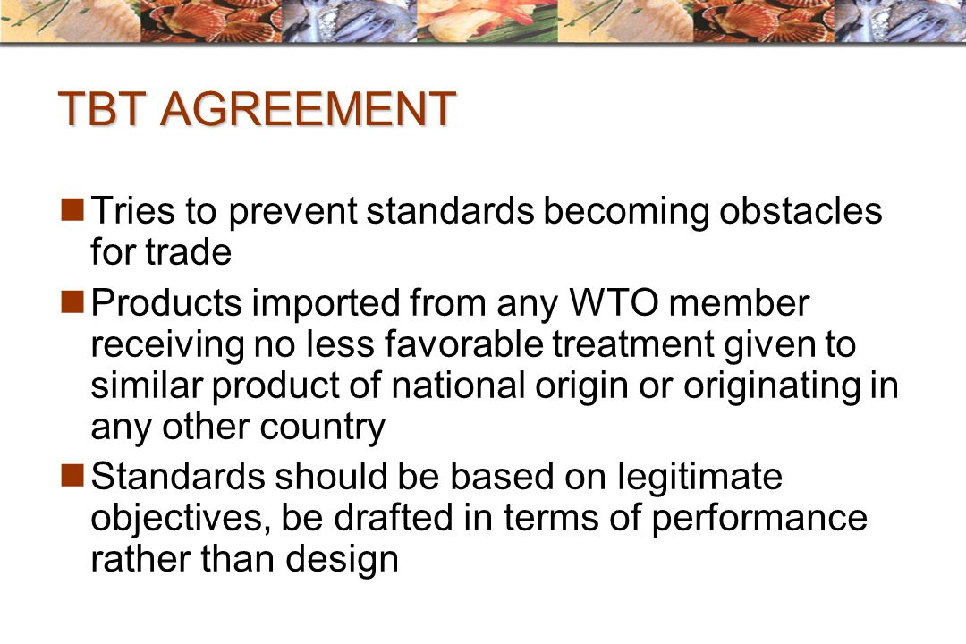 TBT AGREEMENT Tries to prevent standards becoming obstacles for trade