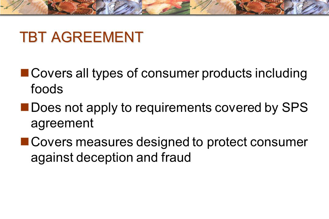TBT AGREEMENT Covers all types of consumer products including foods