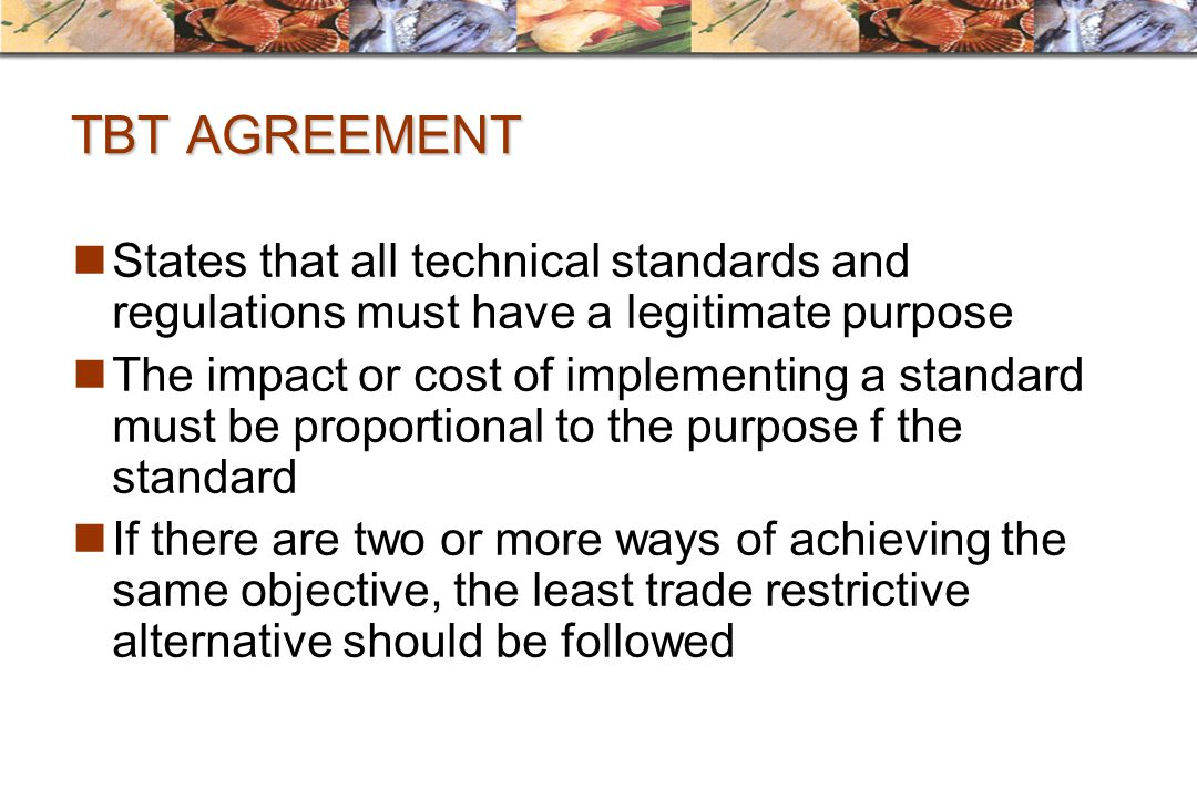 TBT AGREEMENT States that all technical standards and regulations must have a legitimate purpose.