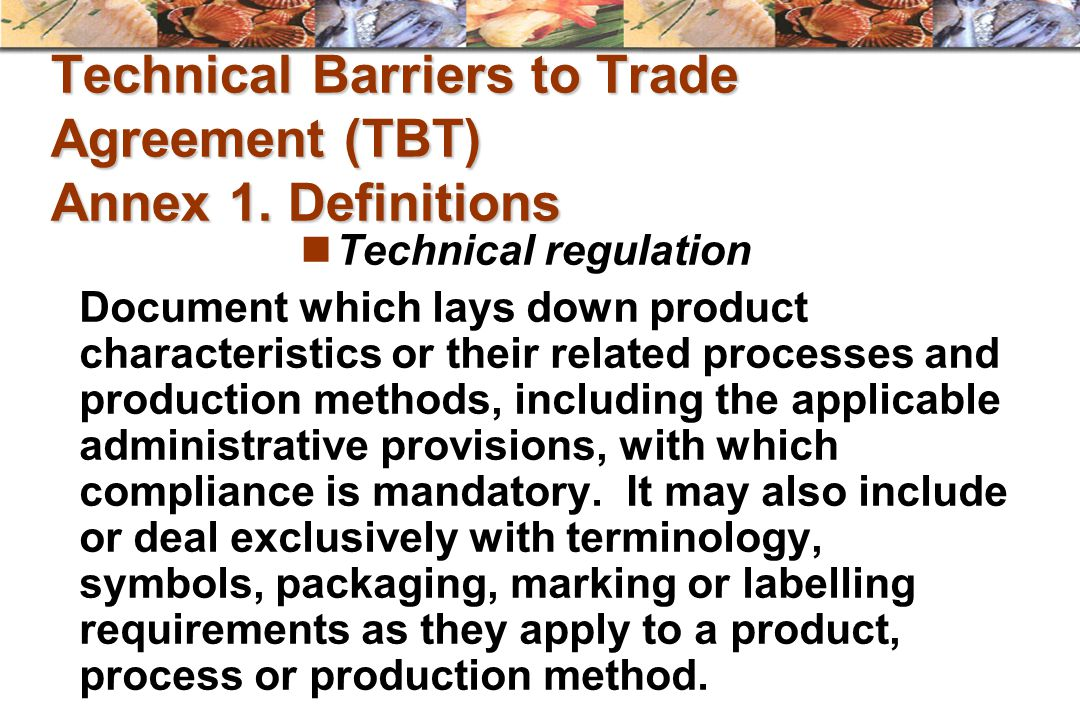 Technical Barriers to Trade Agreement (TBT) Annex 1. Definitions