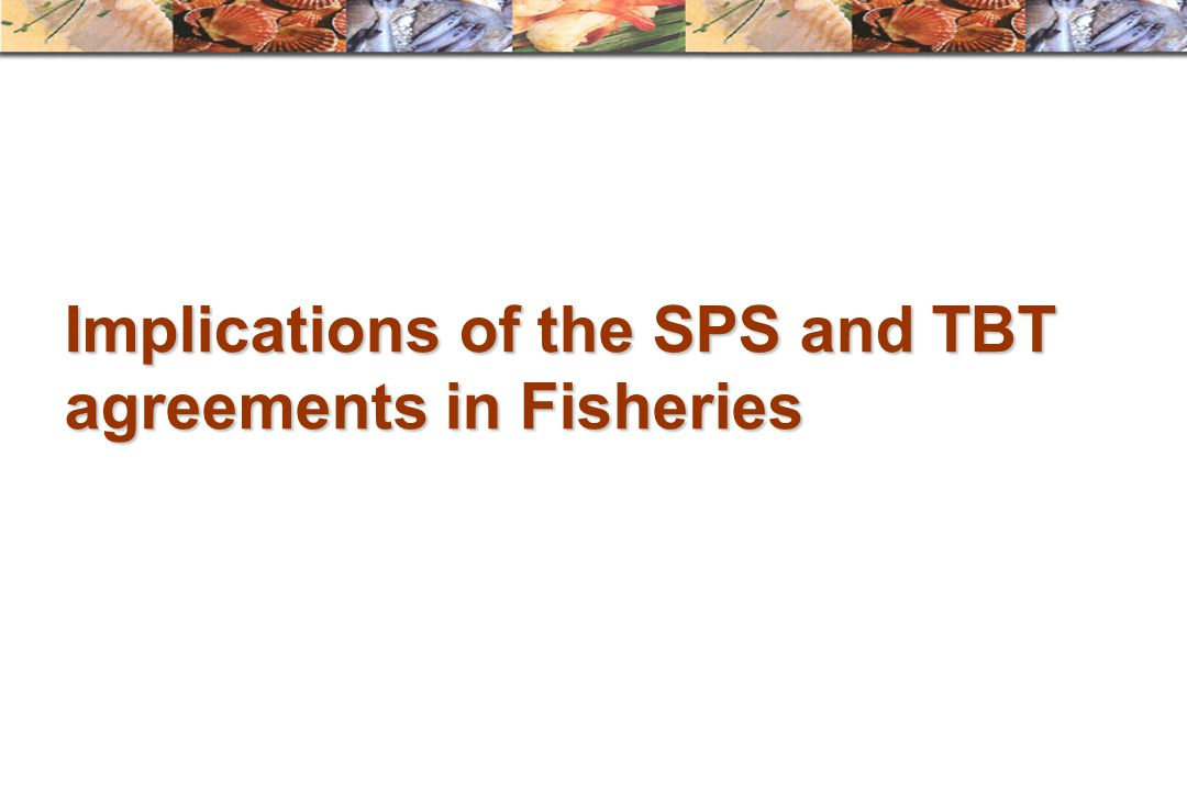 Implications of the SPS and TBT agreements in Fisheries
