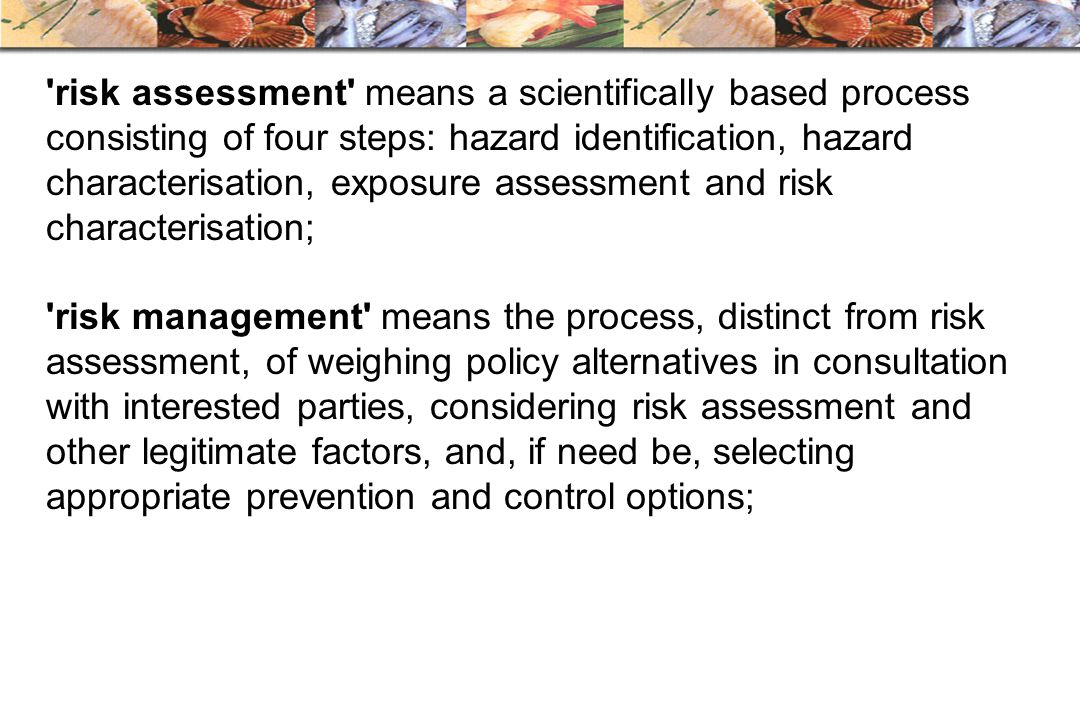 risk assessment means a scientifically based process consisting of four steps: hazard identification, hazard characterisation, exposure assessment and risk characterisation;