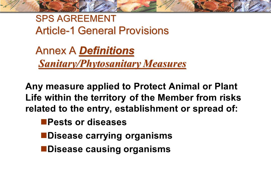 SPS AGREEMENT Article-1 General Provisions Annex A Definitions Sanitary/Phytosanitary Measures