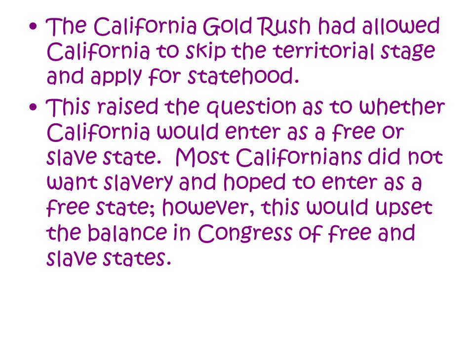 The California Gold Rush had allowed California to skip the territorial stage and apply for statehood.