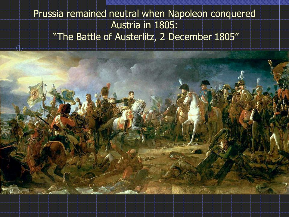 Thermidorean Art Prussia remained neutral when Napoleon conquered Austria in 1805: The Battle of Austerlitz, 2 December 1805