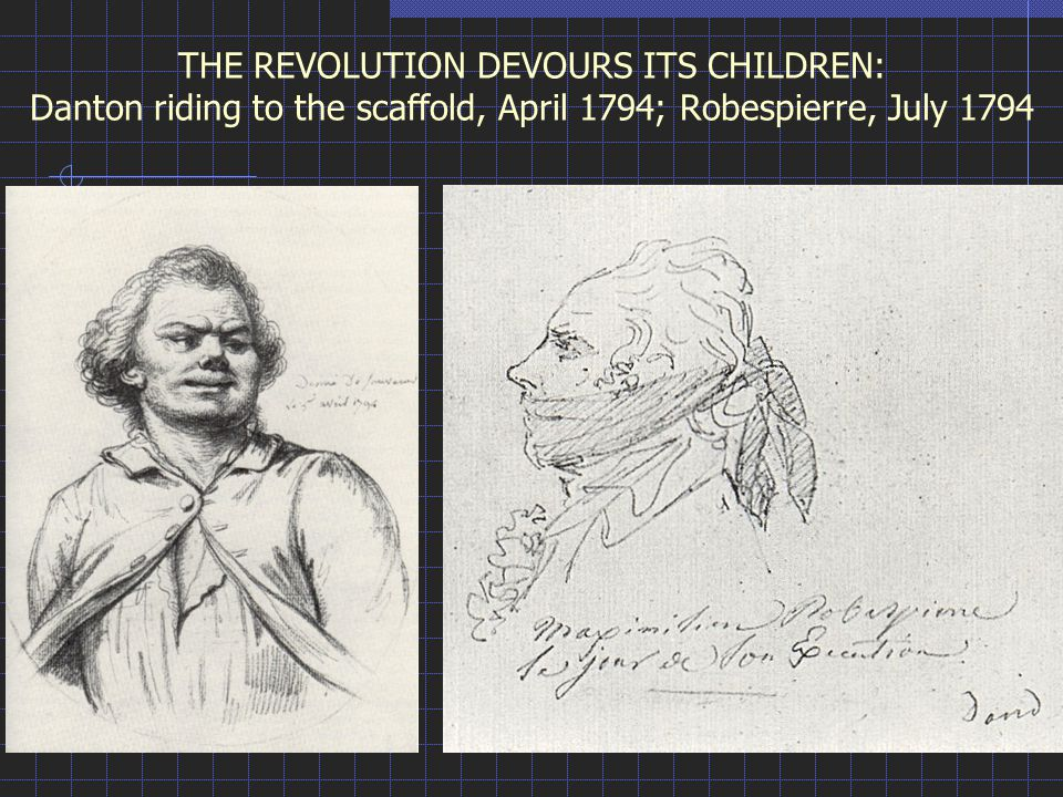 THE REVOLUTION DEVOURS ITS CHILDREN: Danton riding to the scaffold, April 1794; Robespierre, July 1794