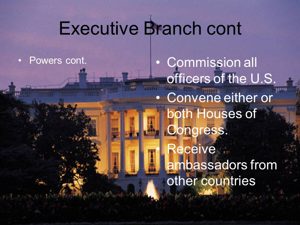 Executive Branch cont Commission all officers of the U.S.