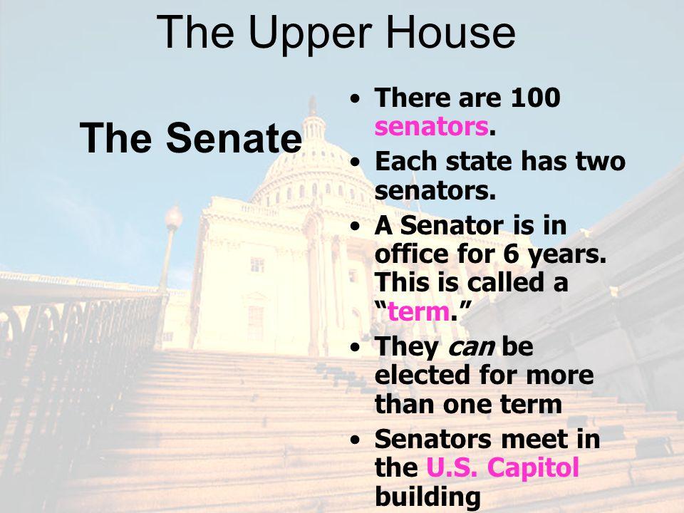The Upper House The Senate There are 100 senators.