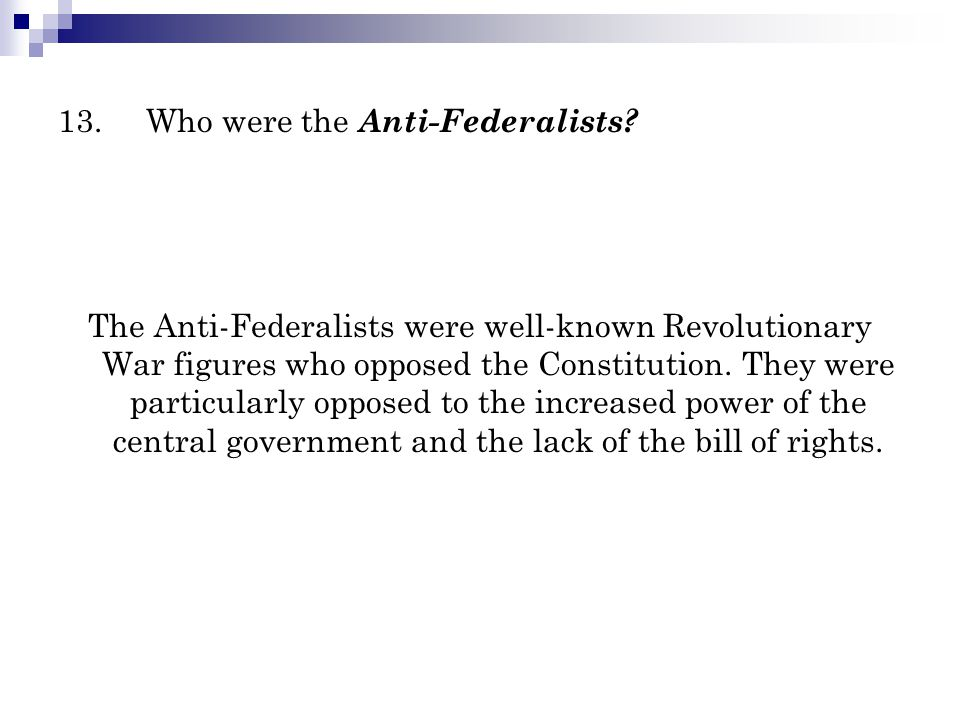 13. Who were the Anti-Federalists