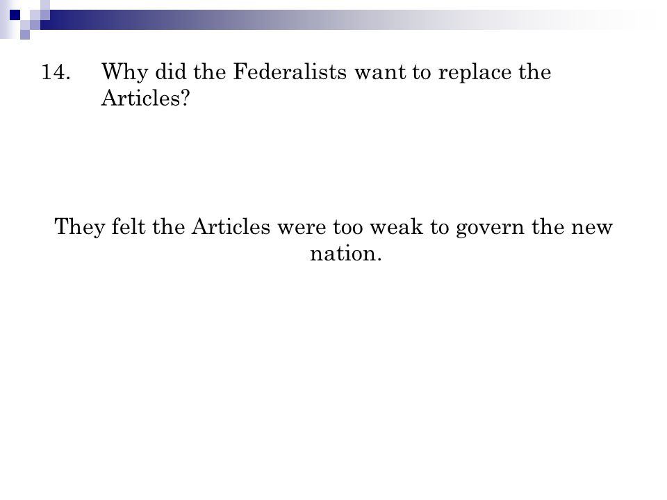 14. Why did the Federalists want to replace the Articles
