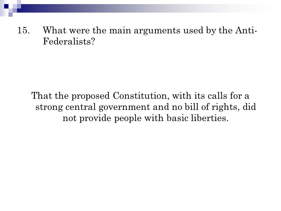 15. What were the main arguments used by the Anti-Federalists