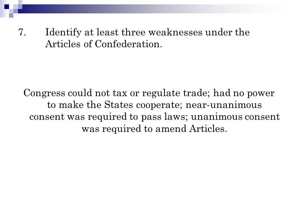 7. Identify at least three weaknesses under the Articles of Confederation.