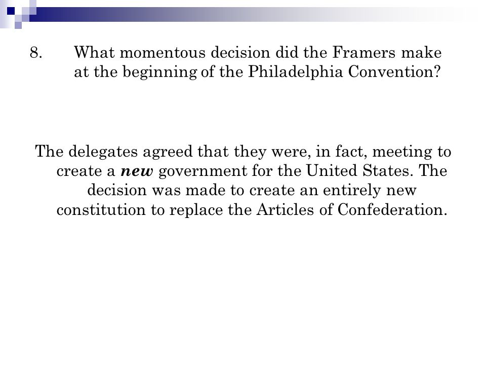 8. What momentous decision did the Framers make at the beginning of the Philadelphia Convention