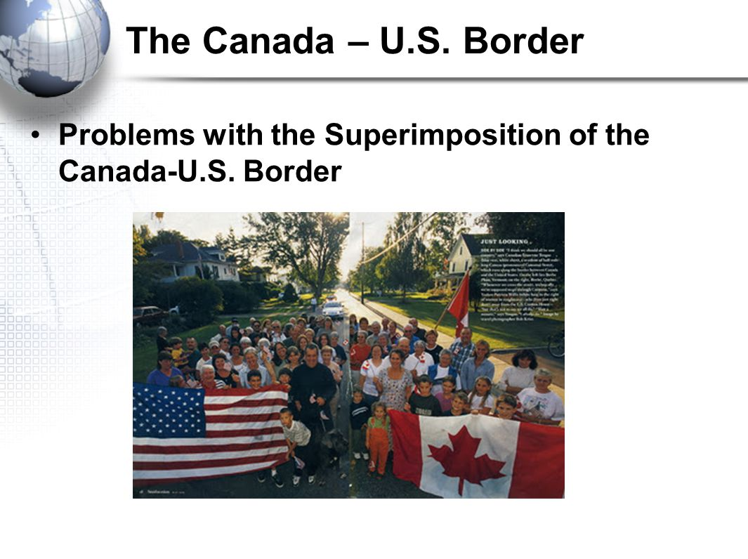 The Canada – U.S. Border Problems with the Superimposition of the Canada-U.S. Border