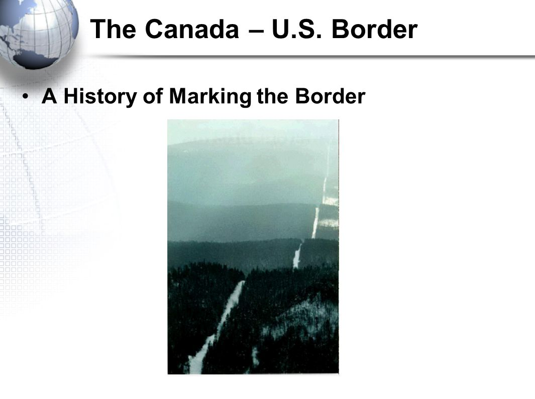 The Canada – U.S. Border A History of Marking the Border