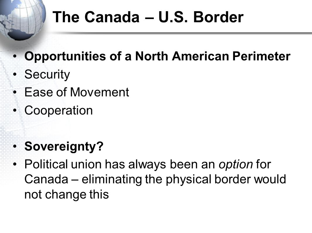 The Canada – U.S. Border Opportunities of a North American Perimeter