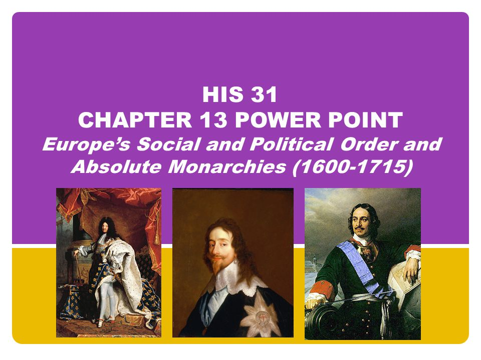 HIS 31 CHAPTER 13 POWER POINT Europe's Social and Political Order and Absolute Monarchies (1600-1715)