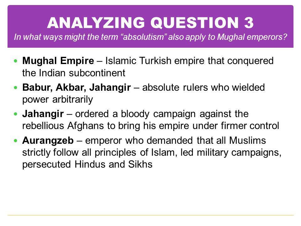 ANALYZING QUESTION 3 In what ways might the term absolutism also apply to Mughal emperors