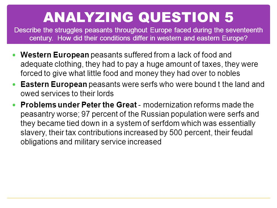 ANALYZING QUESTION 5 Describe the struggles peasants throughout Europe faced during the seventeenth century. How did their conditions differ in western and eastern Europe