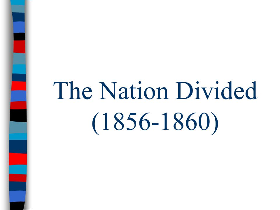 The Nation Divided (1856-1860)