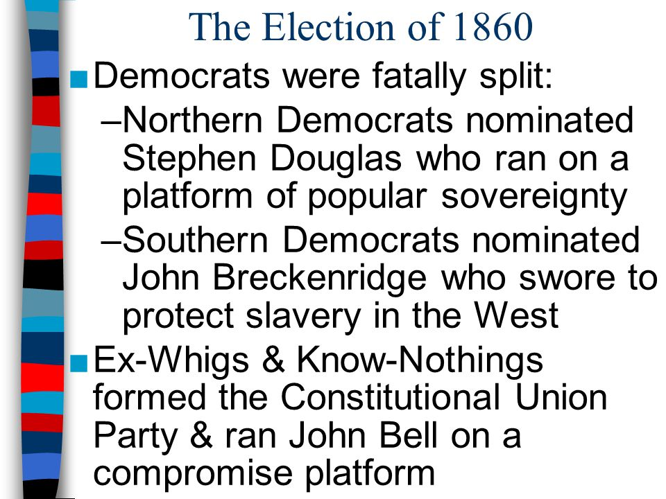 The Election of 1860 Democrats were fatally split: