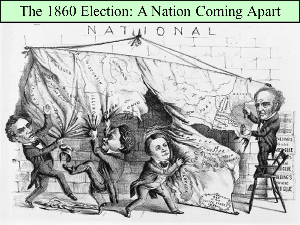 The Election of 1860 During election, 4 nominees ran: Republicans