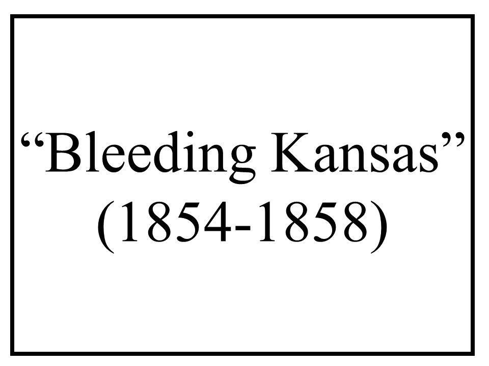 Bleeding Kansas (1854-1858)