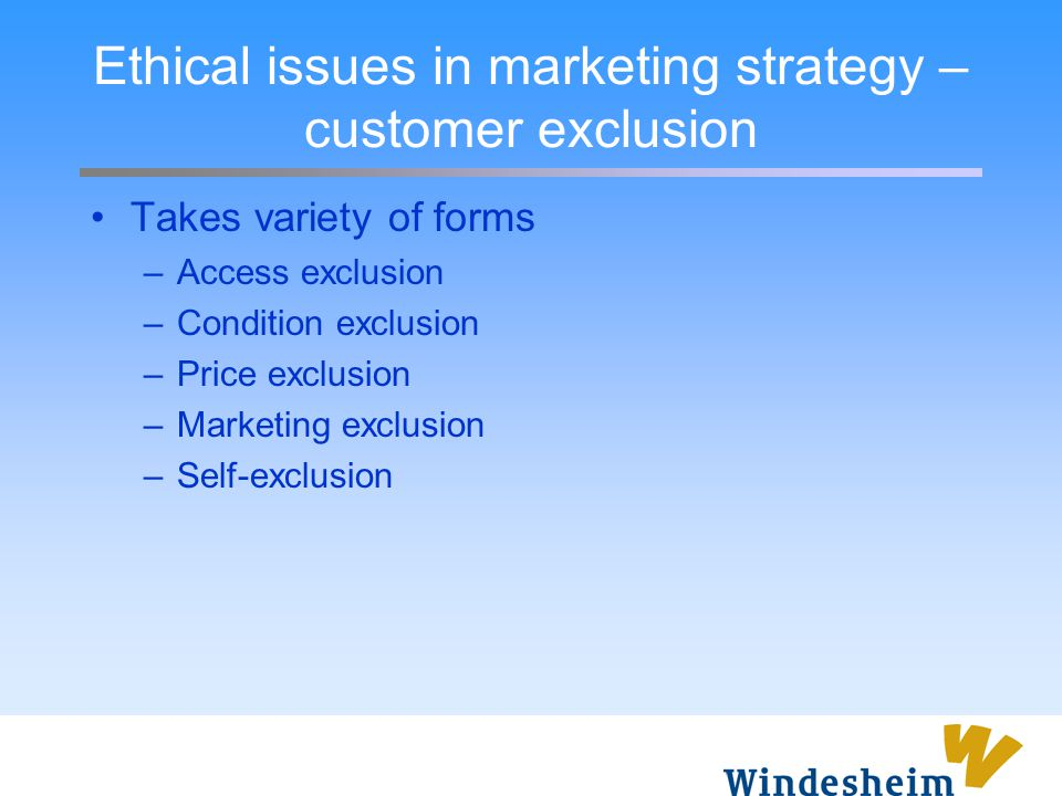 Ethical issues in marketing strategy –customer exclusion