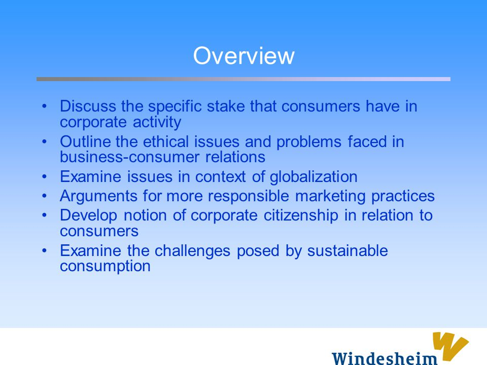 Overview Discuss the specific stake that consumers have in corporate activity.