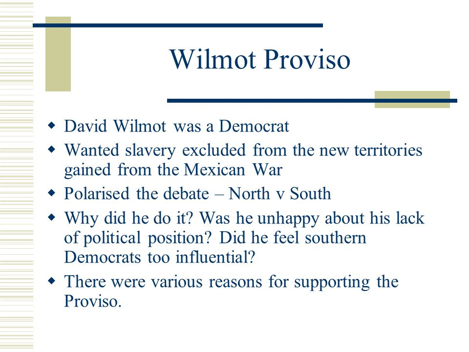 Wilmot Proviso David Wilmot was a Democrat