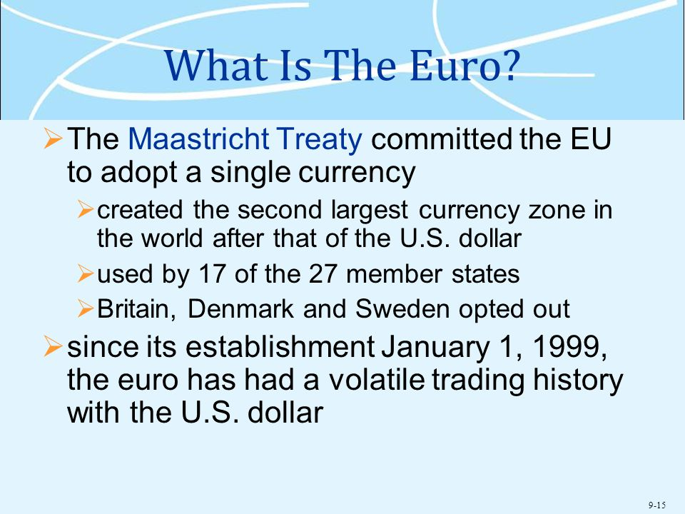 What Is The Euro The Maastricht Treaty committed the EU to adopt a single currency.