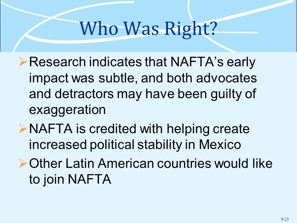Who Was Right Research indicates that NAFTA's early impact was subtle, and both advocates and detractors may have been guilty of exaggeration.